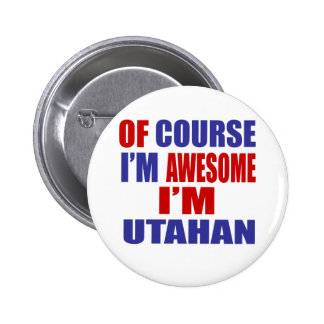 Of Course I Am Awesome I Am Utahan Button