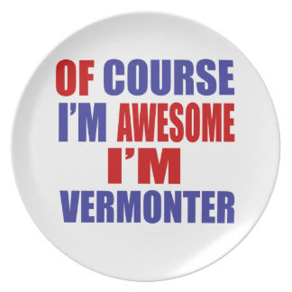 Of Course I Am Awesome I Am Vermonter Dinner Plate
