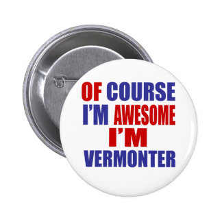 Of Course I Am Awesome I Am Vermonter Pinback Button