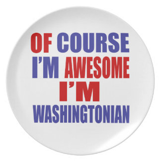 Of Course I Am Awesome I Am Washingtonian Dinner Plate