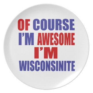 Of Course I Am Awesome I Am Wisconsinite Dinner Plate
