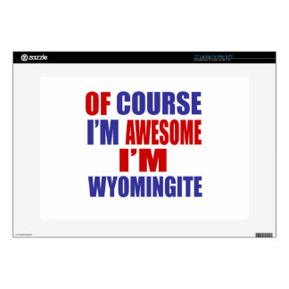 """Of Course I Am Awesome I Am Wyomingite Decals For 15"""" Laptops"""