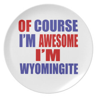 Of Course I Am Awesome I Am Wyomingite Plate