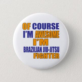 Of Course I Am Brazilian Jiu-Jitsu Fighter Button