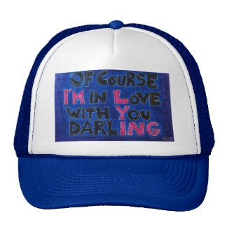 of course i am in love with you darling hat