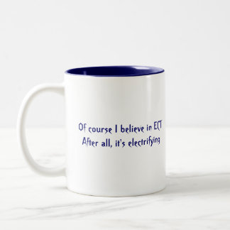 Of course I believe in ECTAfter all, it's elect... Two-Tone Coffee Mug
