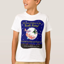 Of course I believe in the Tooth Fairy! T-Shirt