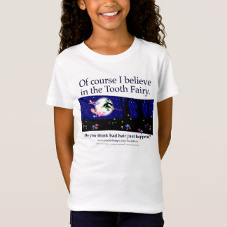 Of course I believe in Tooth Fairies T-Shirt