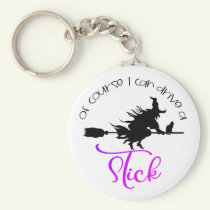 Of Course I Can Drive A Stick Witch | Halloween Keychain
