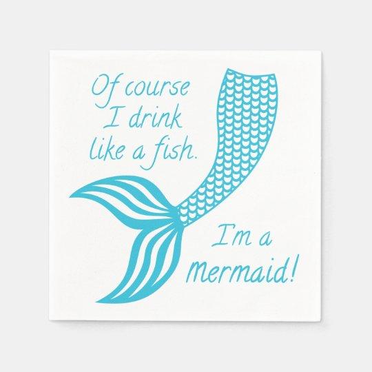 c56e7b2e5 Of course I drink like a fish, I'm a mermaid Napkin   Zazzle.com