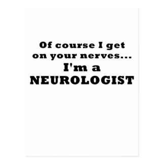 Of Course I Get On Your Nerves Im a Neurologist Postcard