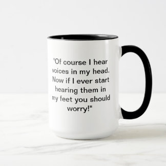"""Of course I hear voices - bumper sticker Mug"