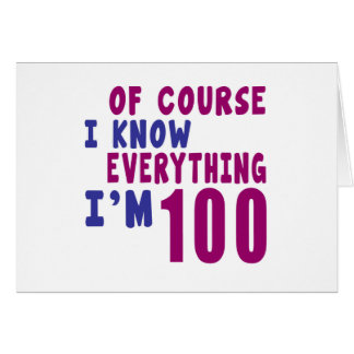 Of Course I Know Everything I Am 100 Card