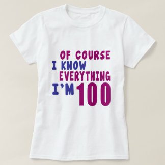 Of Course I Know Everything I Am 100 T-Shirt