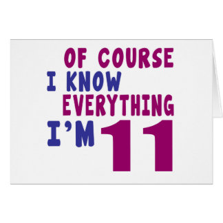 Of Course I Know Everything I Am 11 Card