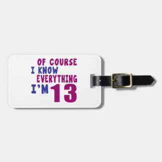 Of Course I Know Everything I Am 13 Luggage Tag