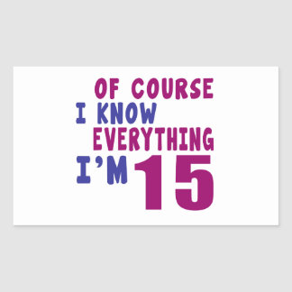 Of Course I Know Everything I Am 15 Rectangular Sticker