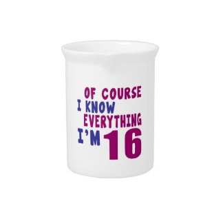 Of Course I Know Everything I Am 16 Drink Pitcher