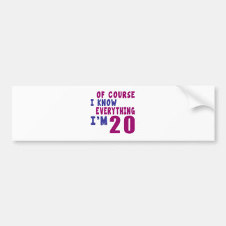 Of Course I Know Everything I Am 20 Bumper Sticker