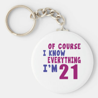 Of Course I Know Everything I Am 21 Keychain