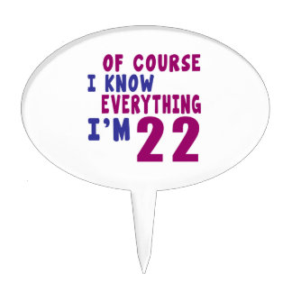 Of Course I Know Everything I Am 22 Cake Topper
