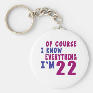 Of Course I Know Everything I Am 22 Keychain