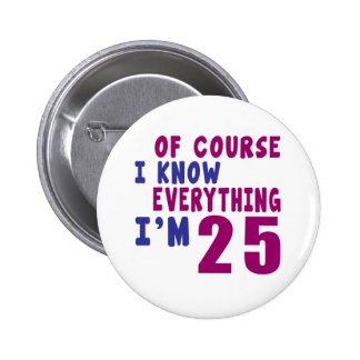 Of Course I Know Everything I Am 25 Pinback Button