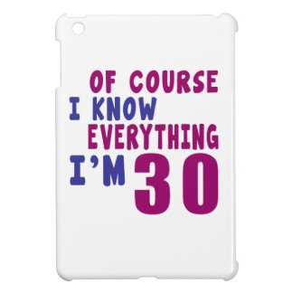 Of Course I Know Everything I Am 30 iPad Mini Cases