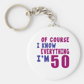 Of Course I Know Everything I Am 50 Keychain