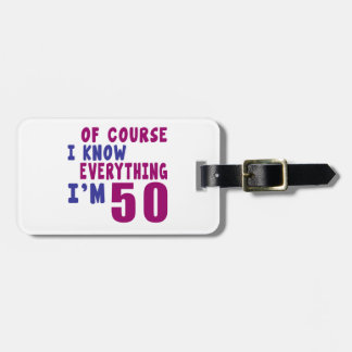 Of Course I Know Everything I Am 50 Luggage Tag