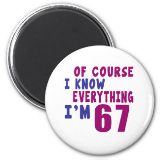 Of Course I Know Everything I Am 67 Magnet