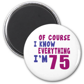 Of Course I Know Everything I Am 75 Magnet