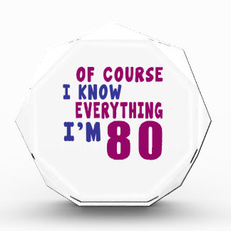 Of Course I Know Everything I Am 80 Award