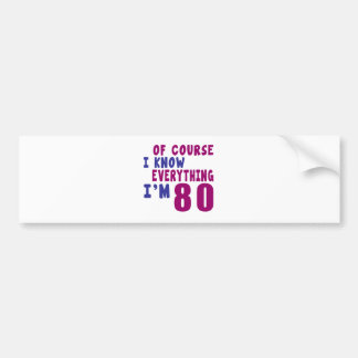 Of Course I Know Everything I Am 80 Bumper Sticker