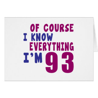 Of Course I Know Everything I Am 93 Card