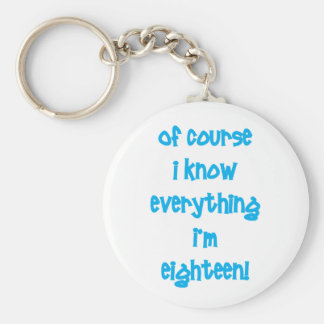 Of course I know everything I'm 18! Keychain