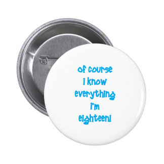 Of course I know everything I'm 18! Pinback Button
