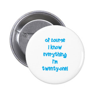 Of course I know everything I'm 21! Pins