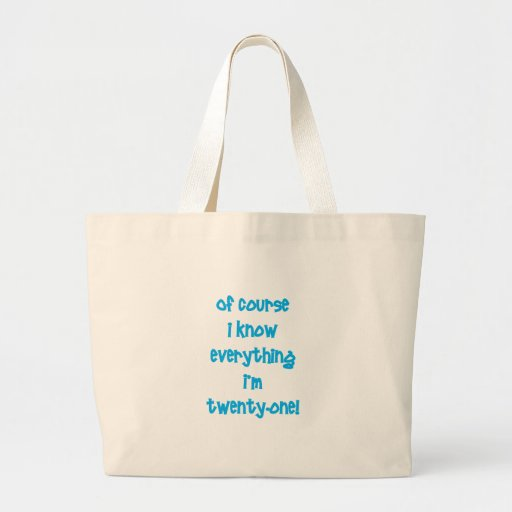 Of course I know everything I'm 21! Canvas Bags