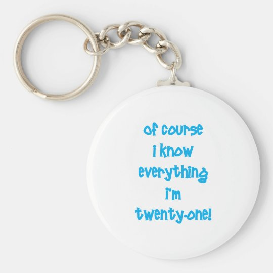Of course I know everything I'm 21! Keychain