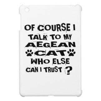 OF COURSE I TALK TO MY AEGEAN CAT DESIGNS iPad MINI COVERS