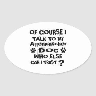 Of Course I Talk To My Affenpinscher Dog Designs Oval Sticker