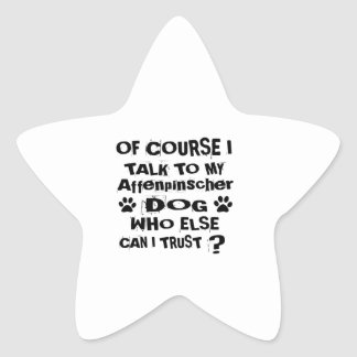 Of Course I Talk To My Affenpinscher Dog Designs Star Sticker