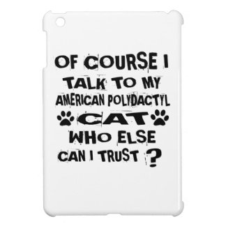 OF COURSE I TALK TO MY AMERICAN POLYDACTYL CAT DES iPad MINI COVERS
