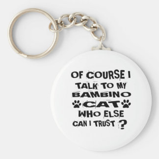OF COURSE I TALK TO MY BAMBINO CAT DESIGNS KEYCHAIN