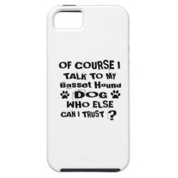 Of Course I Talk To My Basset Hound Dog Designs iPhone SE/5/5s Case