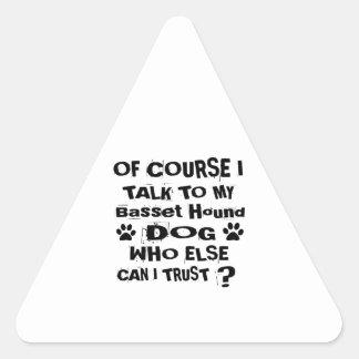 Of Course I Talk To My Basset Hound Dog Designs Triangle Sticker