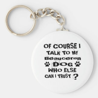 Of Course I Talk To My Beauceron Dog Designs Keychain
