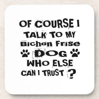 Of Course I Talk To My Bichon Frise Dog Designs Drink Coaster