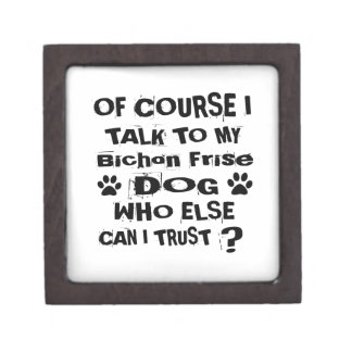 Of Course I Talk To My Bichon Frise Dog Designs Gift Box